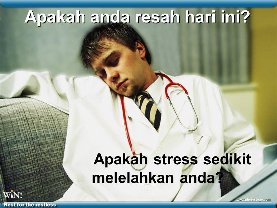 Apakah stress sedikit melelahkan anda? Apakah anda resah hari ini?