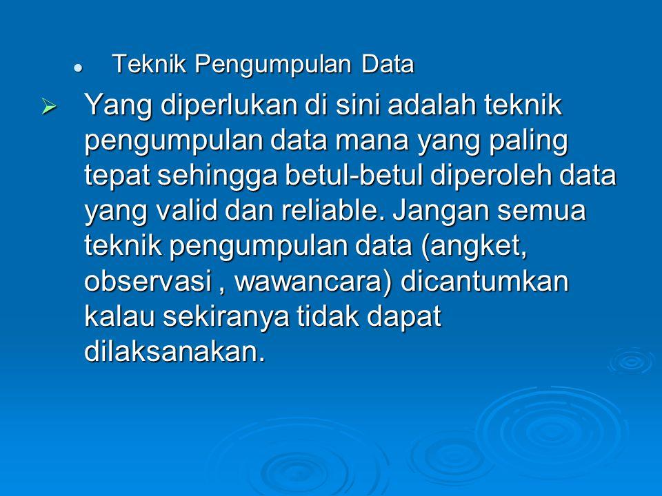 Teknik Pengumpulan Data Teknik Pengumpulan Data  Yang diperlukan di sini adalah teknik pengumpulan data mana yang paling tepat sehingga betul-betul d