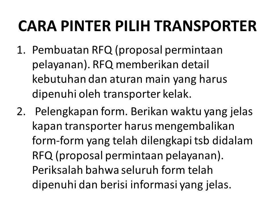 CARA PINTER PILIH TRANSPORTER 1.Pembuatan RFQ (proposal permintaan pelayanan). RFQ memberikan detail kebutuhan dan aturan main yang harus dipenuhi ole