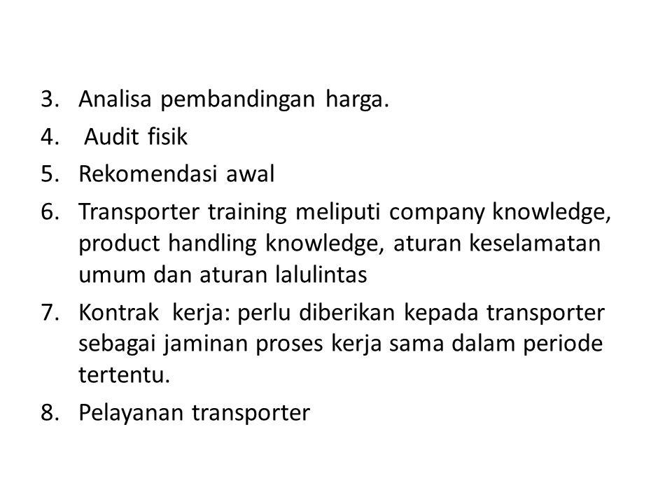 3.Analisa pembandingan harga. 4. Audit fisik 5.Rekomendasi awal 6.Transporter training meliputi company knowledge, product handling knowledge, aturan
