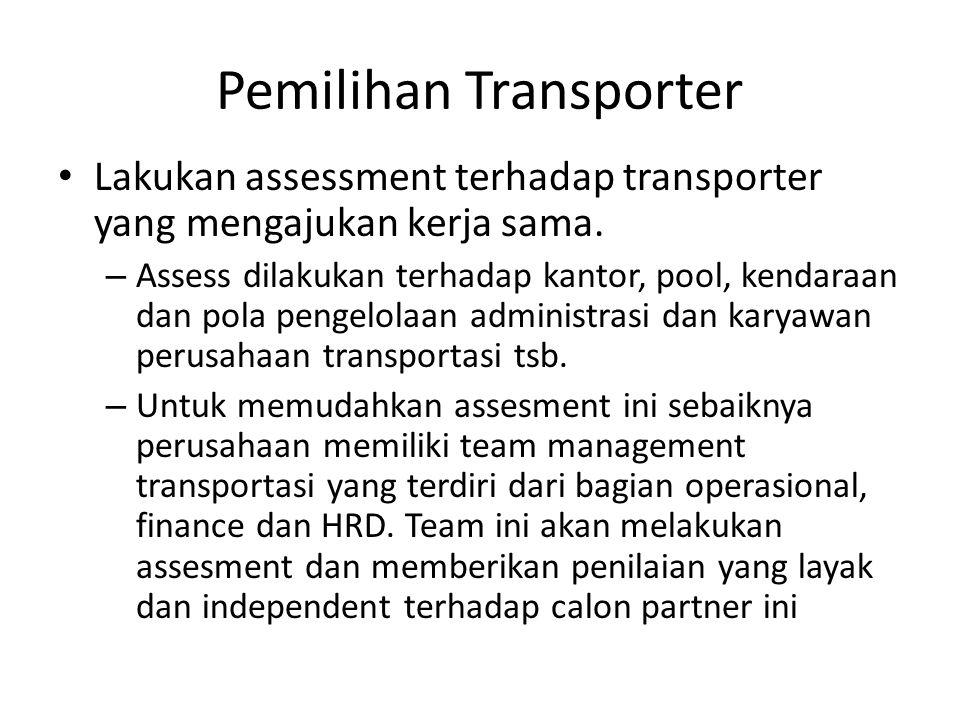 Pemilihan Transporter Lakukan assessment terhadap transporter yang mengajukan kerja sama. – Assess dilakukan terhadap kantor, pool, kendaraan dan pola