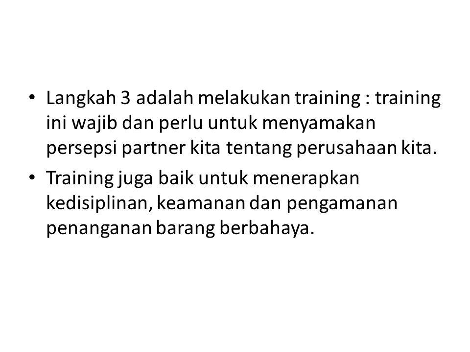Langkah 3 adalah melakukan training : training ini wajib dan perlu untuk menyamakan persepsi partner kita tentang perusahaan kita. Training juga baik