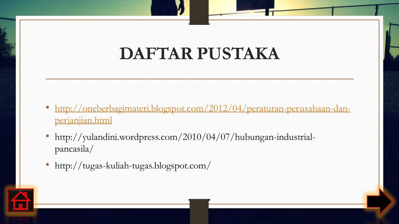 DAFTAR PUSTAKA http://oneberbagimateri.blogspot.com/2012/04/peraturan-perusahaan-dan- perjanjian.html http://oneberbagimateri.blogspot.com/2012/04/peraturan-perusahaan-dan- perjanjian.html http://yulandini.wordpress.com/2010/04/07/hubungan-industrial- pancasila/ http://tugas-kuliah-tugas.blogspot.com/