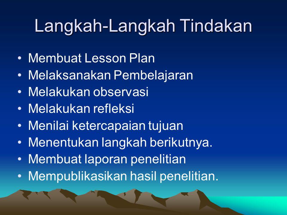 Langkah-Langkah Tindakan Membuat Lesson Plan Melaksanakan Pembelajaran Melakukan observasi Melakukan refleksi Menilai ketercapaian tujuan Menentukan l