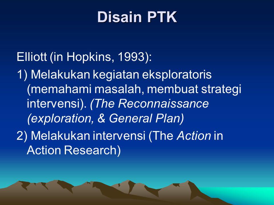 Disain PTK Elliott (in Hopkins, 1993): 1) Melakukan kegiatan eksploratoris (memahami masalah, membuat strategi intervensi). (The Reconnaissance (explo