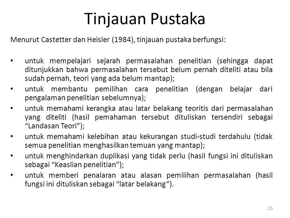Tinjauan Pustaka Menurut Castetter dan Heisler (1984), tinjauan pustaka berfungsi: untuk mempelajari sejarah permasalahan penelitian (sehingga dapat d