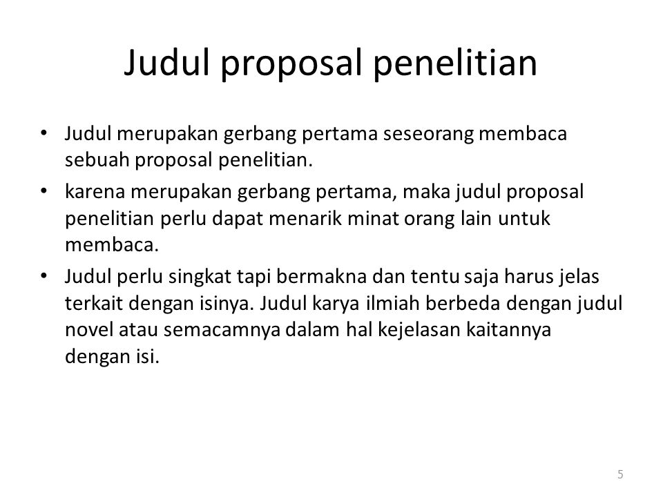 Judul proposal penelitian Judul merupakan gerbang pertama seseorang membaca sebuah proposal penelitian. karena merupakan gerbang pertama, maka judul p