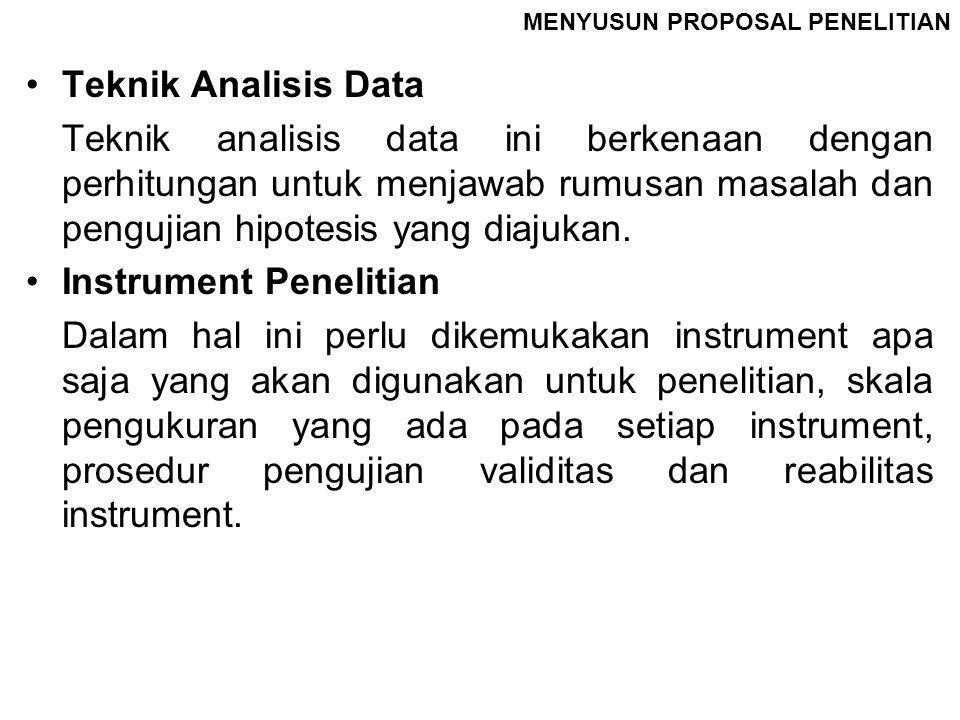 MENYUSUN PROPOSAL PENELITIAN Teknik Analisis Data Teknik analisis data ini berkenaan dengan perhitungan untuk menjawab rumusan masalah dan pengujian h