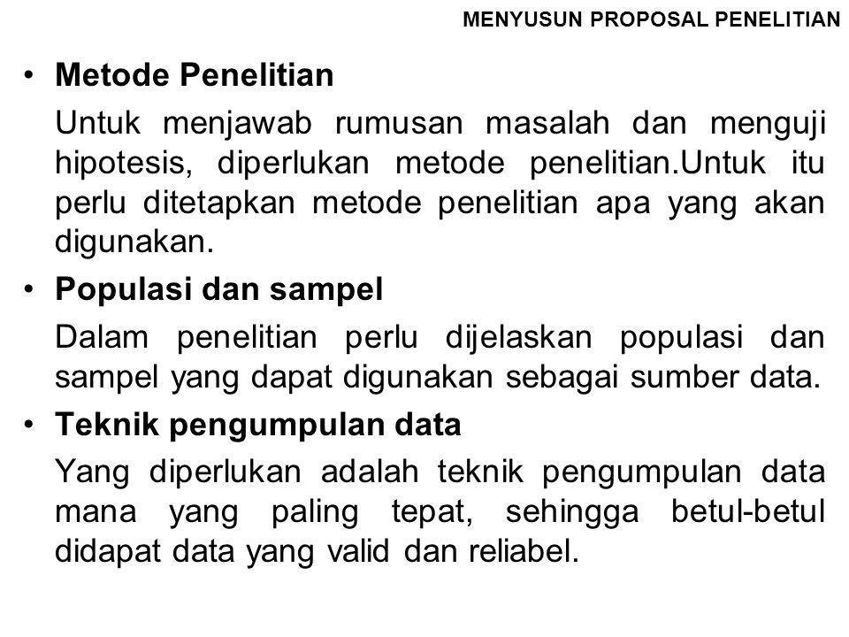 MENYUSUN PROPOSAL PENELITIAN Teknik Analisis Data Teknik analisis data ini berkenaan dengan perhitungan untuk menjawab rumusan masalah dan pengujian hipotesis yang diajukan.