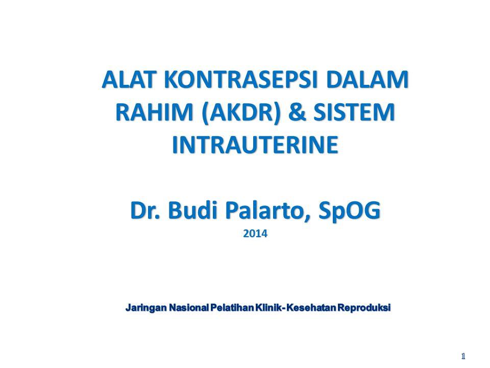 ALAT KONTRASEPSI DALAM RAHIM (AKDR) & SISTEM INTRAUTERINE Dr. Budi Palarto, SpOG 2014