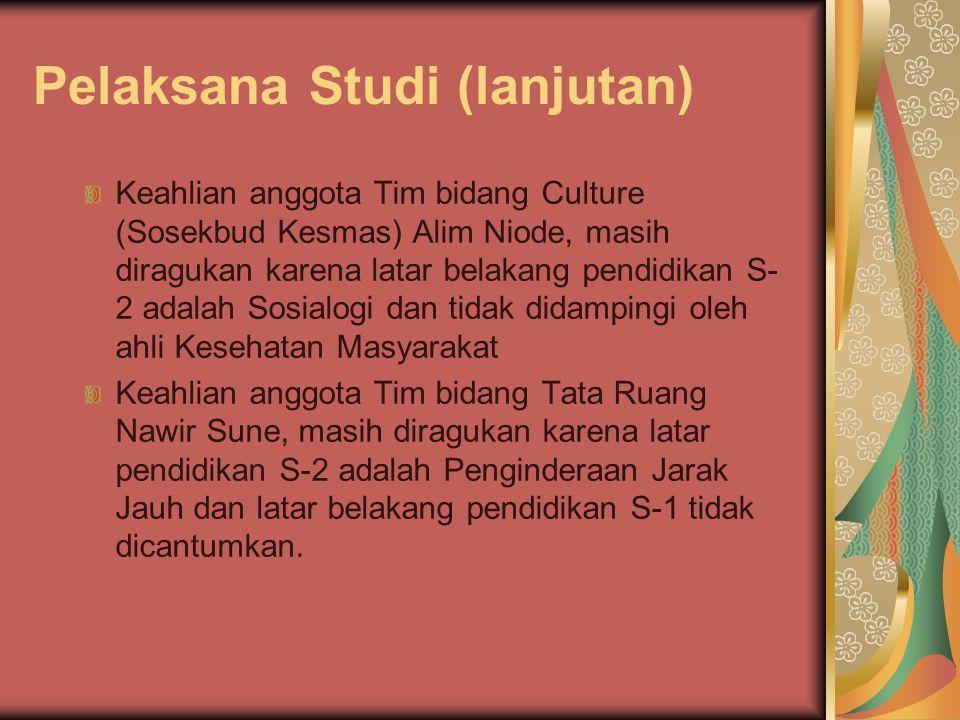 Pelaksana Studi (lanjutan) Keahlian anggota Tim bidang Culture (Sosekbud Kesmas) Alim Niode, masih diragukan karena latar belakang pendidikan S- 2 ada