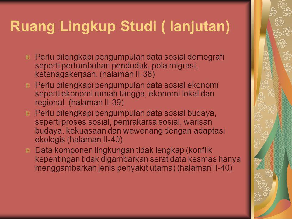 Ruang Lingkup Studi ( lanjutan) Perlu dilengkapi pengumpulan data sosial demografi seperti pertumbuhan penduduk, pola migrasi, ketenagakerjaan. (halam