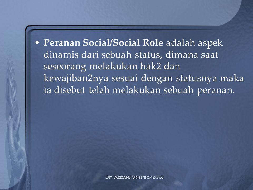 Siti Azizah/SosPed/2007 Peranan Social/Social Role adalah aspek dinamis dari sebuah status, dimana saat seseorang melakukan hak2 dan kewajiban2nya ses