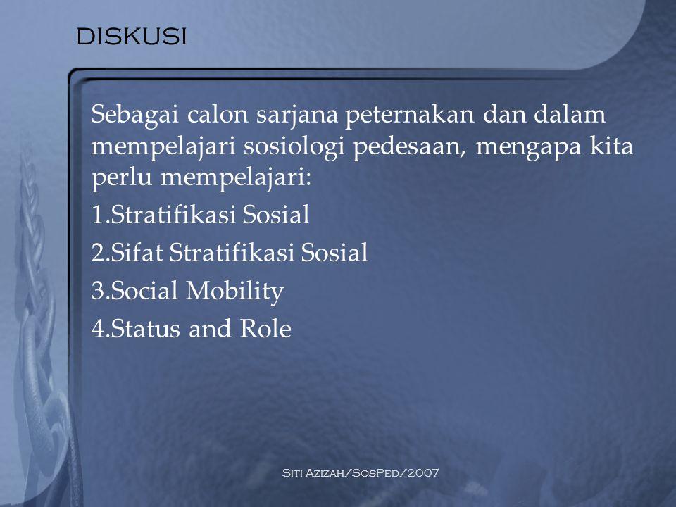 Siti Azizah/SosPed/2007 diskusi Sebagai calon sarjana peternakan dan dalam mempelajari sosiologi pedesaan, mengapa kita perlu mempelajari: 1.Stratifik