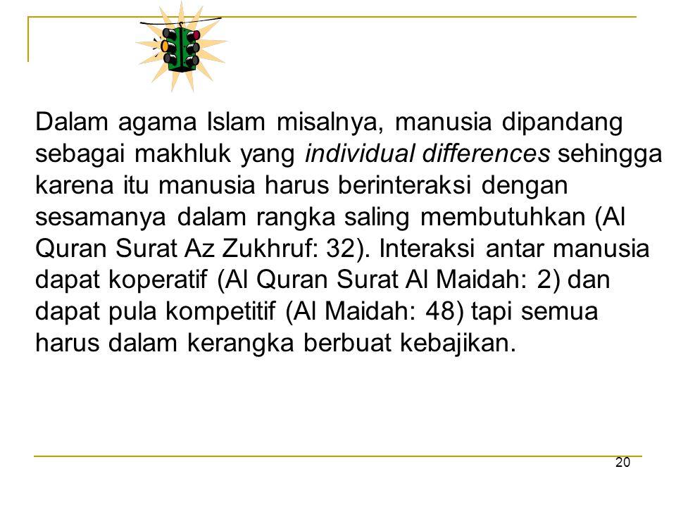 Dalam agama Islam misalnya, manusia dipandang sebagai makhluk yang individual differences sehingga karena itu manusia harus berinteraksi dengan sesama