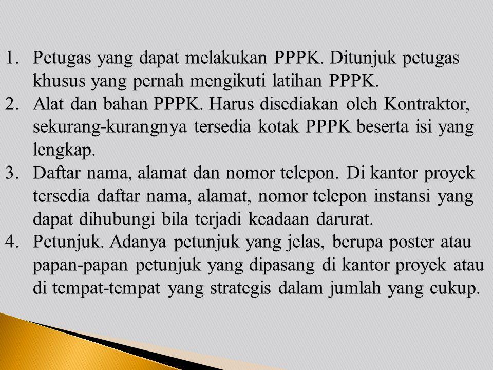 1.Petugas yang dapat melakukan PPPK. Ditunjuk petugas khusus yang pernah mengikuti latihan PPPK. 2.Alat dan bahan PPPK. Harus disediakan oleh Kontrakt