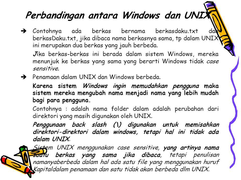 Perbandingan antara Windows dan UNIX  Contohnya ada berkas bernama berkasdaku.txt dan berkasDaku.txt, jika dibaca nama berkasnya sama, tp dalam UNIX ini merupakan dua berkas yang jauh berbeda.