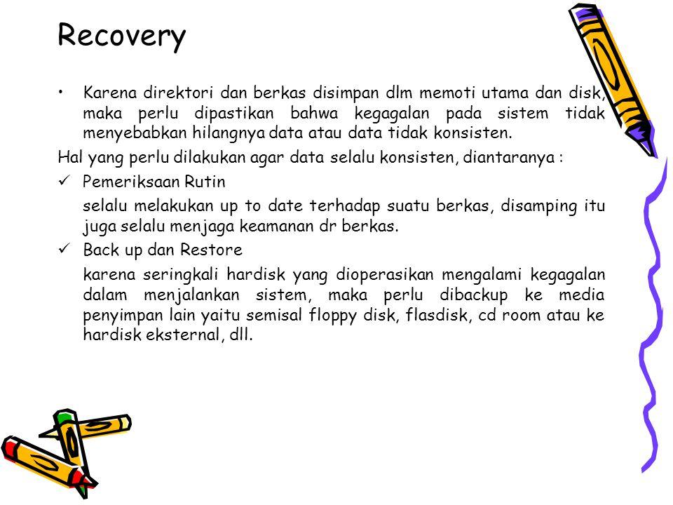 Recovery Karena direktori dan berkas disimpan dlm memoti utama dan disk, maka perlu dipastikan bahwa kegagalan pada sistem tidak menyebabkan hilangnya