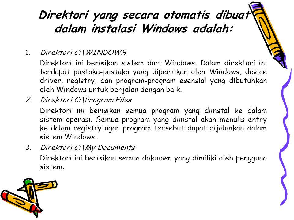 Direktori yang secara otomatis dibuat dalam instalasi Windows adalah: 1.Direktori C:\WINDOWS Direktori ini berisikan sistem dari Windows. Dalam direkt