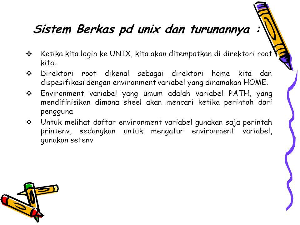 Sistem Berkas pd unix dan turunannya :  Ketika kita login ke UNIX, kita akan ditempatkan di direktori root kita.  Direktori root dikenal sebagai dir