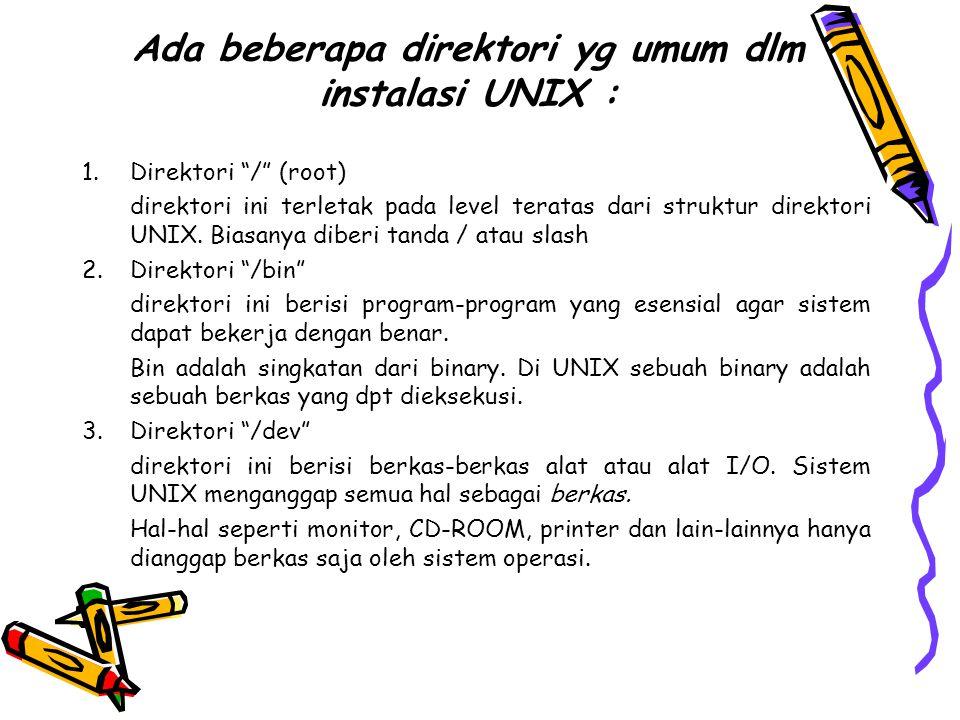 Ada beberapa direktori yg umum dlm instalasi UNIX : 1.Direktori / (root) direktori ini terletak pada level teratas dari struktur direktori UNIX.