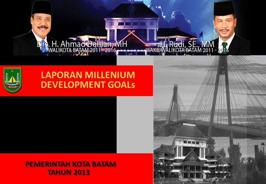 LAPORAN MILLENIUM DEVELOPMENT GOALs PEMERINTAH KOTA BATAM TAHUN 2013
