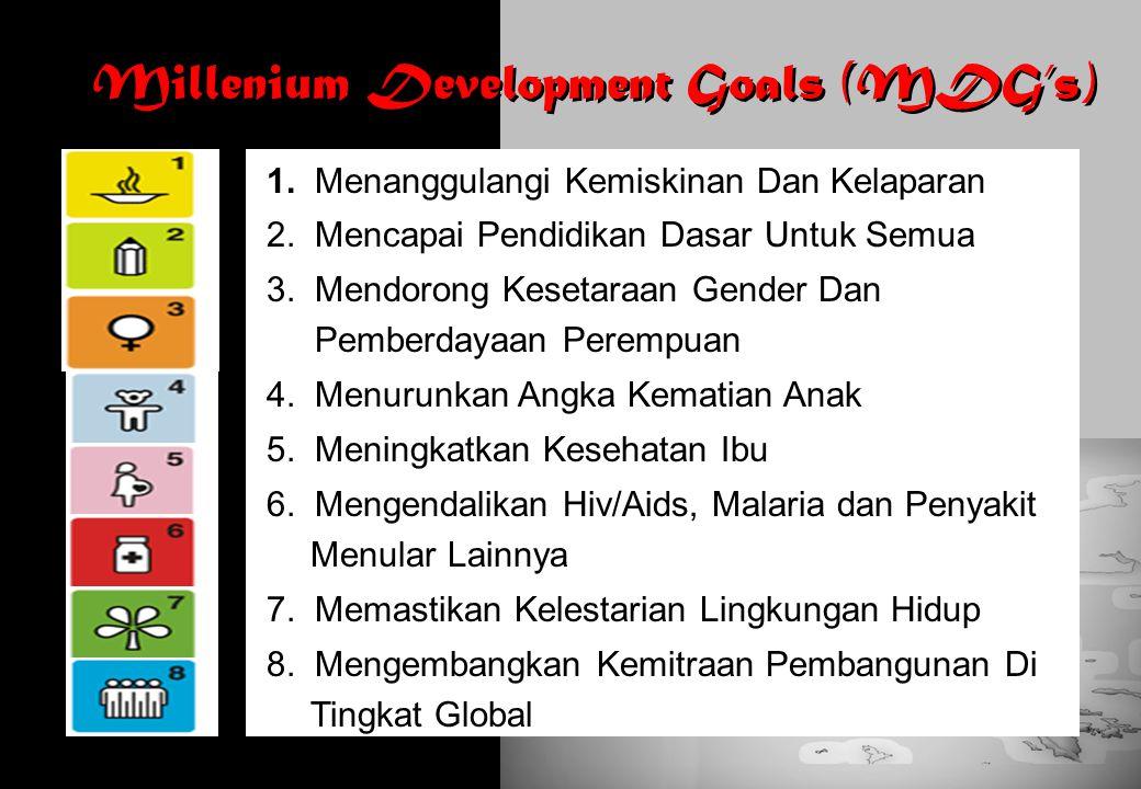 1. Menanggulangi Kemiskinan Dan Kelaparan 2. Mencapai Pendidikan Dasar Untuk Semua 3. Mendorong Kesetaraan Gender Dan Pemberdayaan Perempuan 4. Menuru