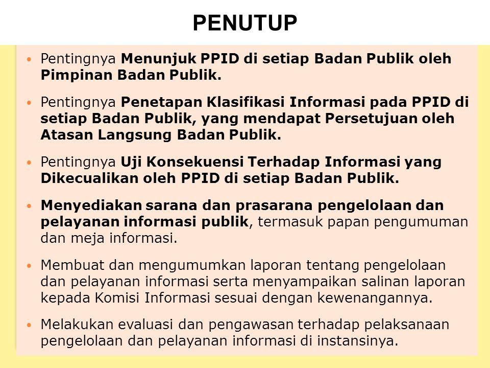 PENUTUP Pentingnya Menunjuk PPID di setiap Badan Publik oleh Pimpinan Badan Publik.