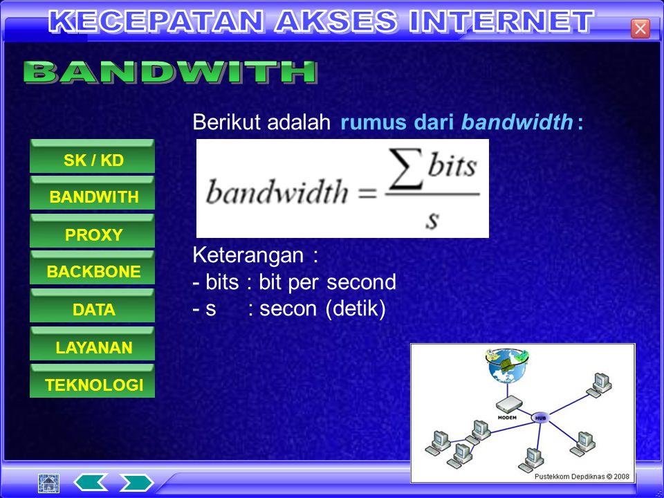 Berikut adalah rumus dari bandwidth : Keterangan : - bits : bit per second - s : secon (detik) BANDWITHPROXYDATASK / KDBACKBONELAYANANTEKNOLOGI