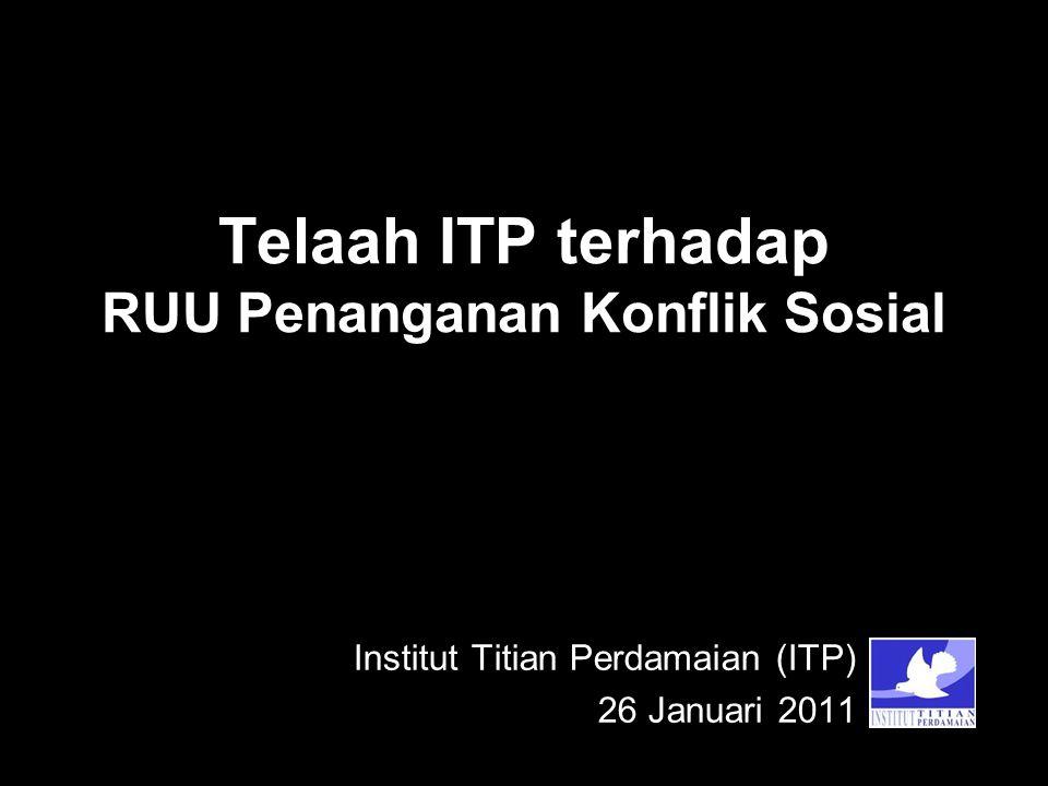 Telaah ITP terhadap RUU Penanganan Konflik Sosial Institut Titian Perdamaian (ITP) 26 Januari 2011