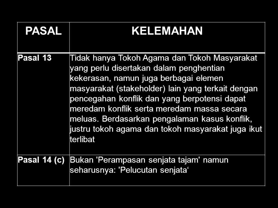 PASALKELEMAHAN Pasal 13Tidak hanya Tokoh Agama dan Tokoh Masyarakat yang perlu disertakan dalam penghentian kekerasan, namun juga berbagai elemen masy