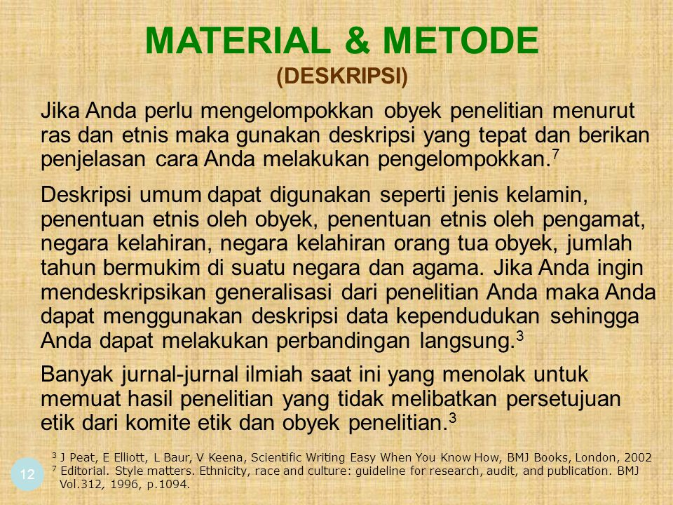 12 MATERIAL & METODE (DESKRIPSI) Deskripsi umum dapat digunakan seperti jenis kelamin, penentuan etnis oleh obyek, penentuan etnis oleh pengamat, negara kelahiran, negara kelahiran orang tua obyek, jumlah tahun bermukim di suatu negara dan agama.