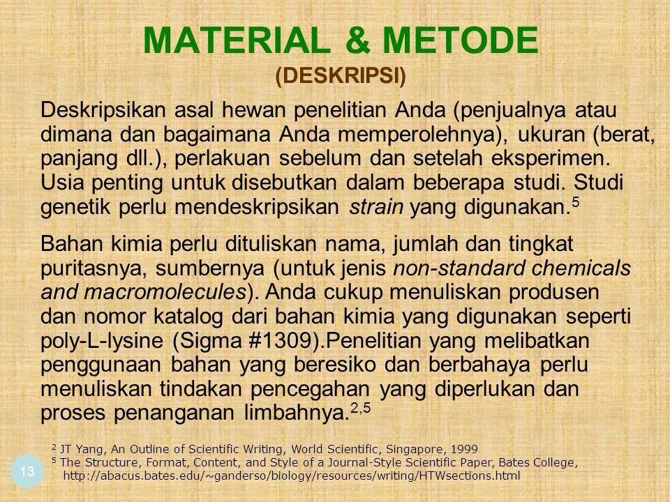 MATERIAL & METODE (DESKRIPSI) 13 Bahan kimia perlu dituliskan nama, jumlah dan tingkat puritasnya, sumbernya (untuk jenis non-standard chemicals and macromolecules).