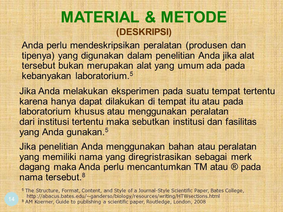 14 MATERIAL & METODE (DESKRIPSI) Anda perlu mendeskripsikan peralatan (produsen dan tipenya) yang digunakan dalam penelitian Anda jika alat tersebut bukan merupakan alat yang umum ada pada kebanyakan laboratorium.