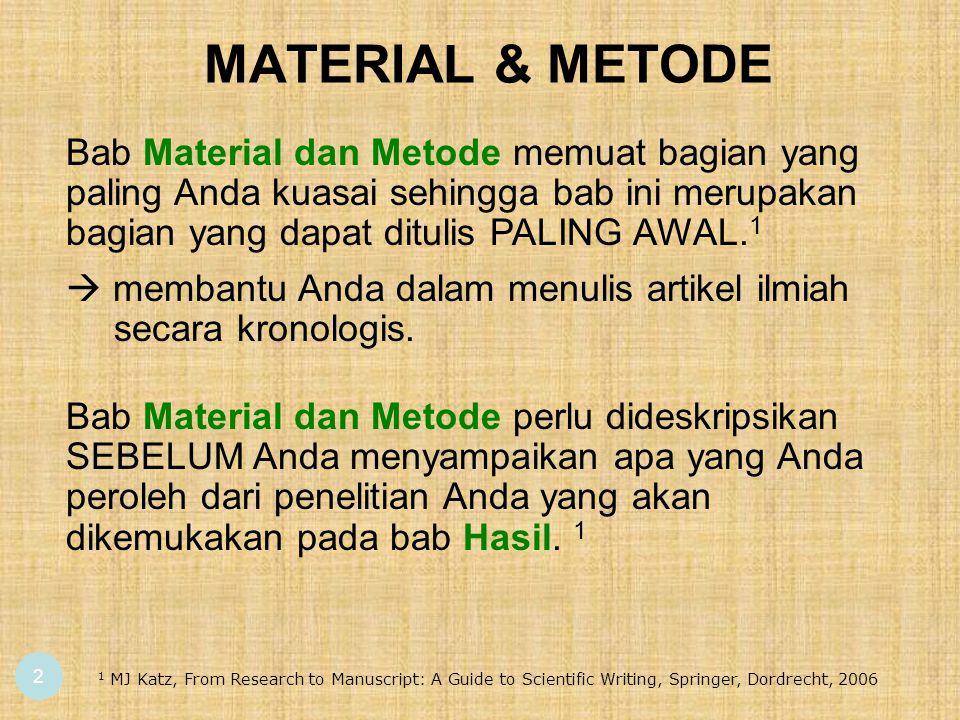 MATERIAL & METODE 2 Bab Material dan Metode memuat bagian yang paling Anda kuasai sehingga bab ini merupakan bagian yang dapat ditulis PALING AWAL. 1