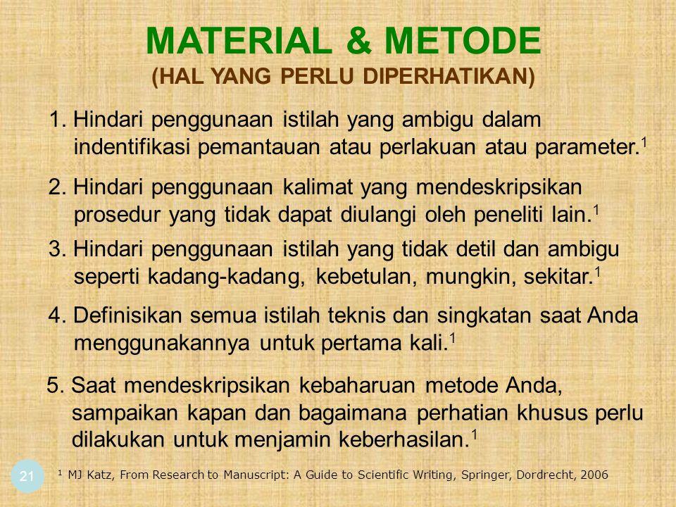 21 MATERIAL & METODE (HAL YANG PERLU DIPERHATIKAN) 5. Saat mendeskripsikan kebaharuan metode Anda, sampaikan kapan dan bagaimana perhatian khusus perl