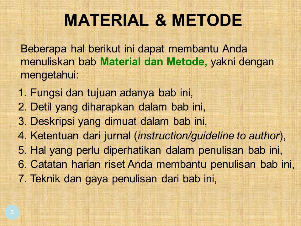 MATERIAL & METODE 3 Beberapa hal berikut ini dapat membantu Anda menuliskan bab Material dan Metode, yakni dengan mengetahui: 1. Fungsi dan tujuan ada