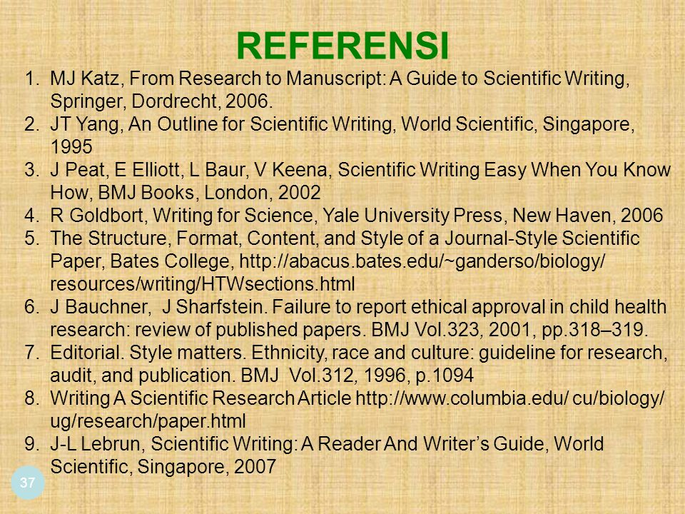 37 REFERENSI 1.MJ Katz, From Research to Manuscript: A Guide to Scientific Writing, Springer, Dordrecht, 2006.