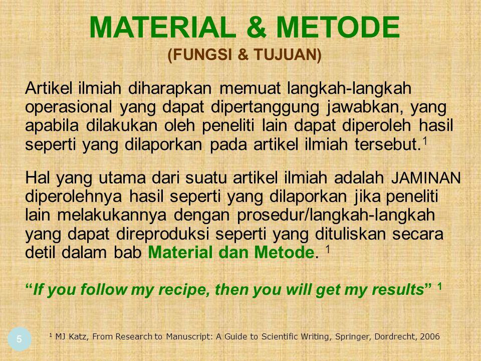 5 Hal yang utama dari suatu artikel ilmiah adalah JAMINAN diperolehnya hasil seperti yang dilaporkan jika peneliti lain melakukannya dengan prosedur/langkah-langkah yang dapat direproduksi seperti yang dituliskan secara detil dalam bab Material dan Metode.