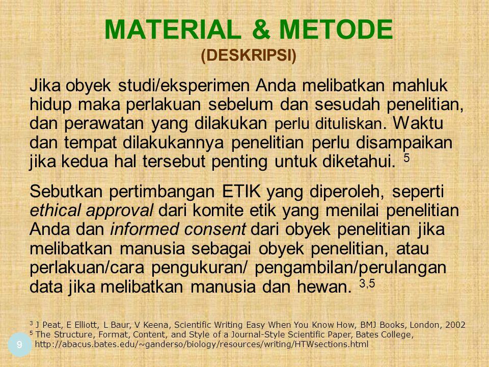 MATERIAL & METODE (DESKRIPSI) 9 Jika obyek studi/eksperimen Anda melibatkan mahluk hidup maka perlakuan sebelum dan sesudah penelitian, dan perawatan yang dilakukan perlu dituliskan.