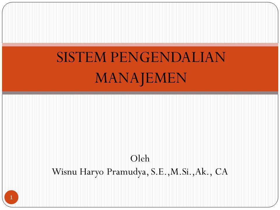 SISTEM PENGENDALIAN MANAJEMEN 1 Oleh Wisnu Haryo Pramudya, S.E.,M.Si.,Ak., CA