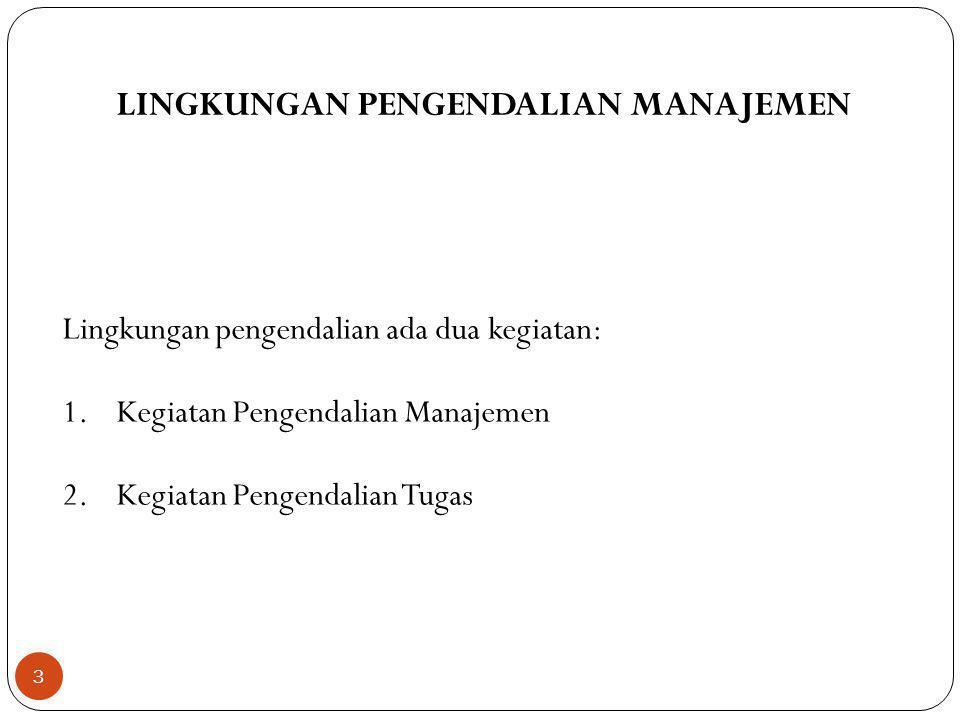 3 LINGKUNGAN PENGENDALIAN MANAJEMEN Lingkungan pengendalian ada dua kegiatan: 1.Kegiatan Pengendalian Manajemen 2.Kegiatan Pengendalian Tugas