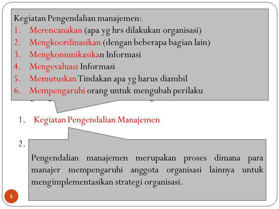4 LINGKUNGAN PENGENDALIAN MANAJEMEN Lingkungan pengendalian ada dua kegiatan: 1.Kegiatan Pengendalian Manajemen 2.Kegiatan Pengendalian Tugas Pengenda