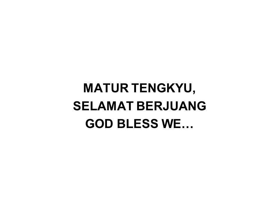 MATUR TENGKYU, SELAMAT BERJUANG GOD BLESS WE…