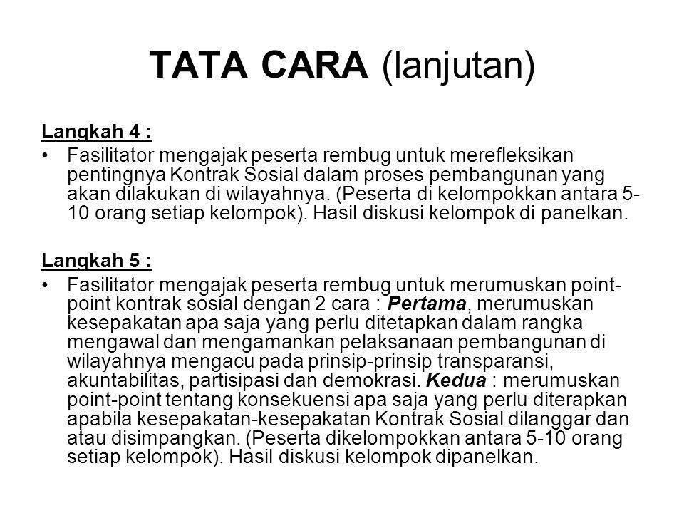 TATA CARA (lanjutan) Langkah 4 : Fasilitator mengajak peserta rembug untuk merefleksikan pentingnya Kontrak Sosial dalam proses pembangunan yang akan
