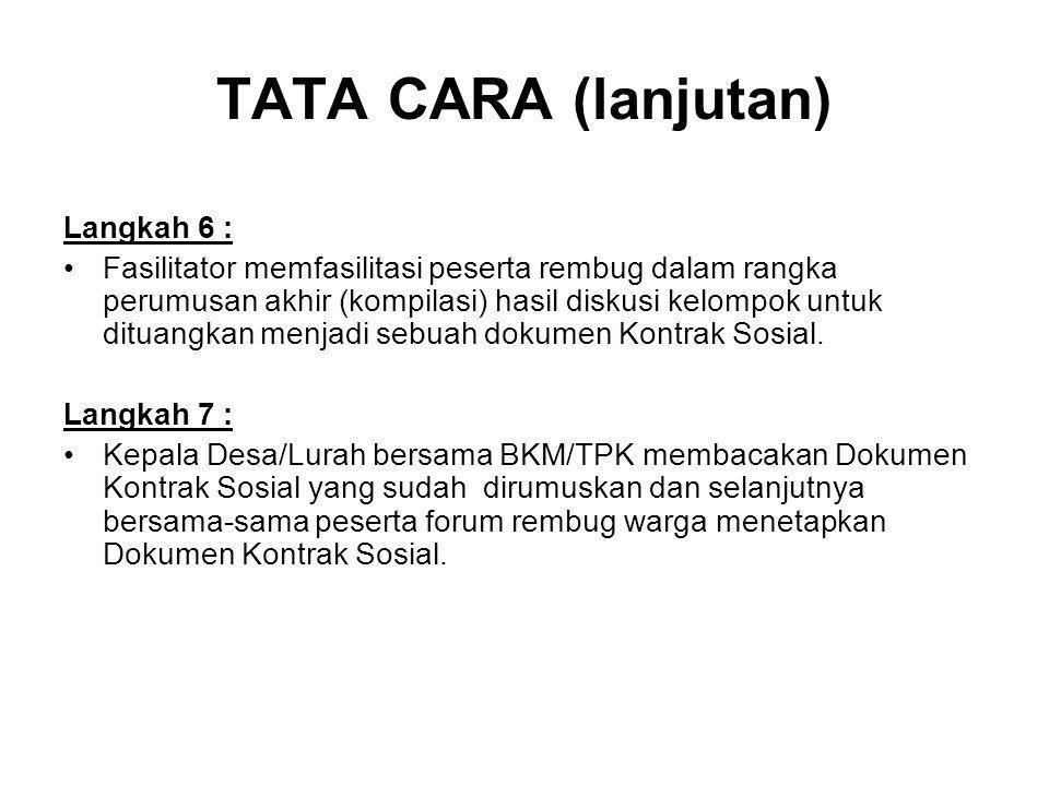 TATA CARA (lanjutan) Langkah 6 : Fasilitator memfasilitasi peserta rembug dalam rangka perumusan akhir (kompilasi) hasil diskusi kelompok untuk dituan