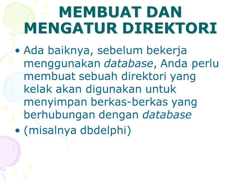 MEMBUAT DAN MENGATUR DIREKTORI Ada baiknya, sebelum bekerja menggunakan database, Anda perlu membuat sebuah direktori yang kelak akan digunakan untuk