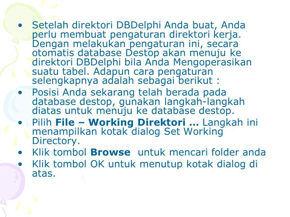 Setelah direktori DBDelphi Anda buat, Anda perlu membuat pengaturan direktori kerja. Dengan melakukan pengaturan ini, secara otomatis database Destop
