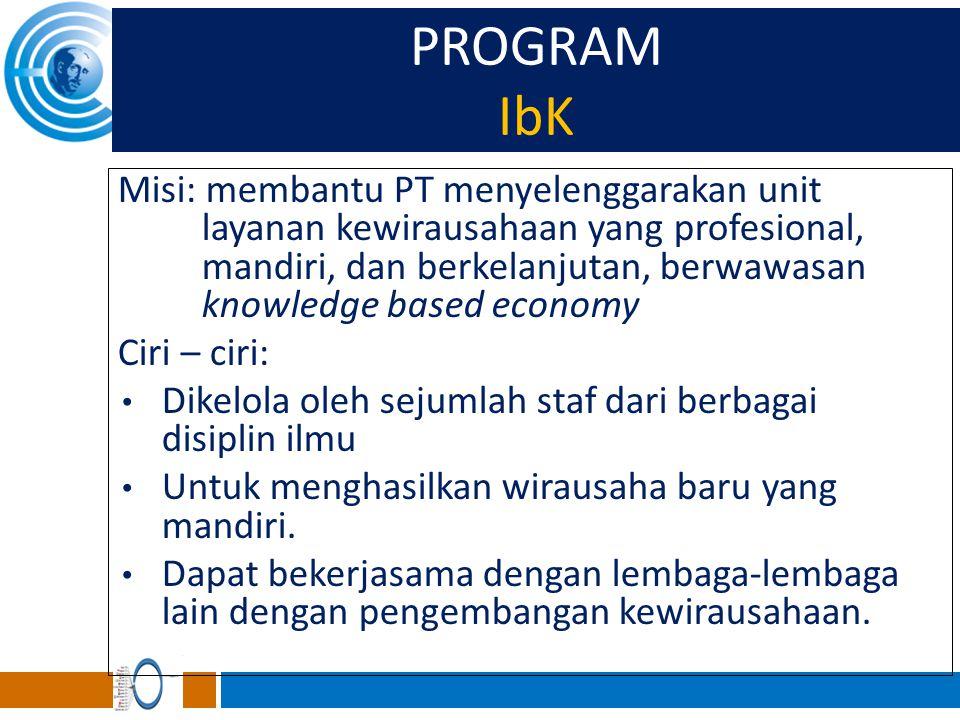 PROGRAM IbK Misi: membantu PT menyelenggarakan unit layanan kewirausahaan yang profesional, mandiri, dan berkelanjutan, berwawasan knowledge based eco
