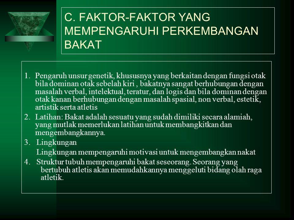 C. FAKTOR-FAKTOR YANG MEMPENGARUHI PERKEMBANGAN BAKAT 1.Pengaruh unsur genetik, khususnya yang berkaitan dengan fungsi otak bila dominan otak sebelah